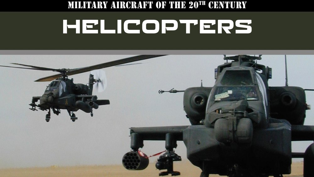 Military Aircraft of the 20th Century: Helicopters -