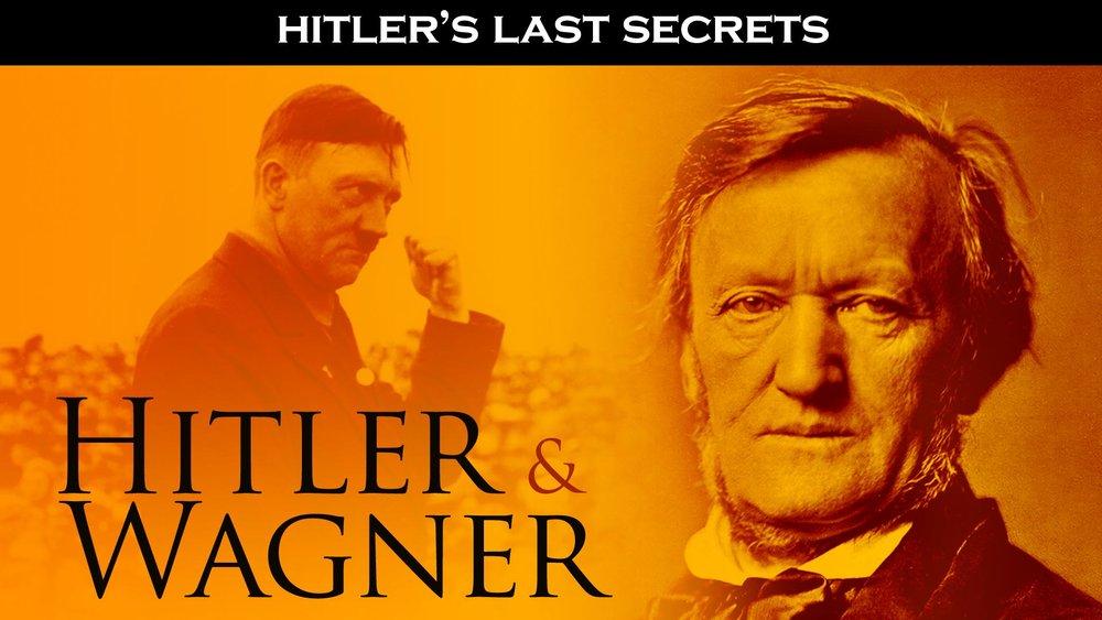 Hitler's Last Secrets: Hitler & Wagner -