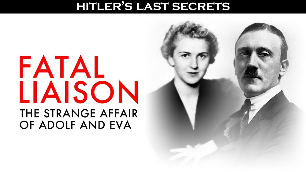 Hitler's Last Secrets: Fatal Liaison - The Strange Affair of Adolf and Eva -