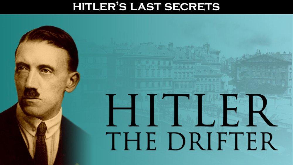 Hitler's Last Secrets: Hitler the Drifter -