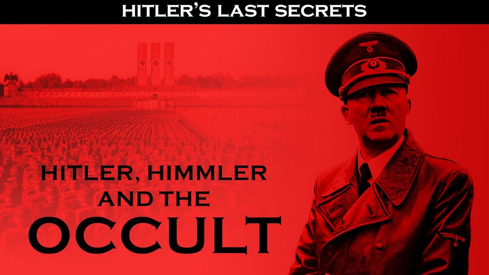 Hitler's Last Secrets: Hitler, Himler, and the Occult  -