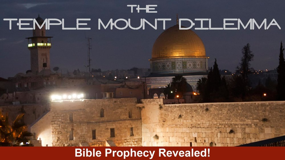 The Temple Mount Dilemma - Bible Prophecy Revealed  -