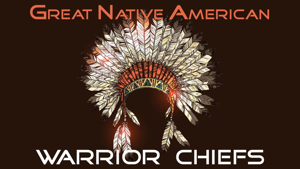 Great Native American Warrior Chiefs -
