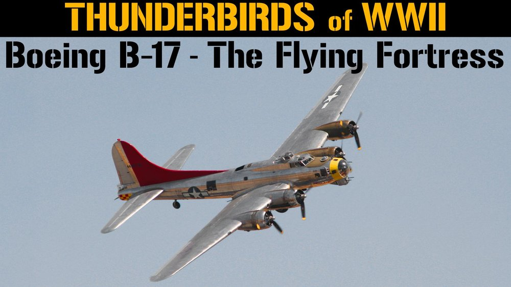Thunderbirds of WWII: Boeing B-17 - The Flying Fortress -