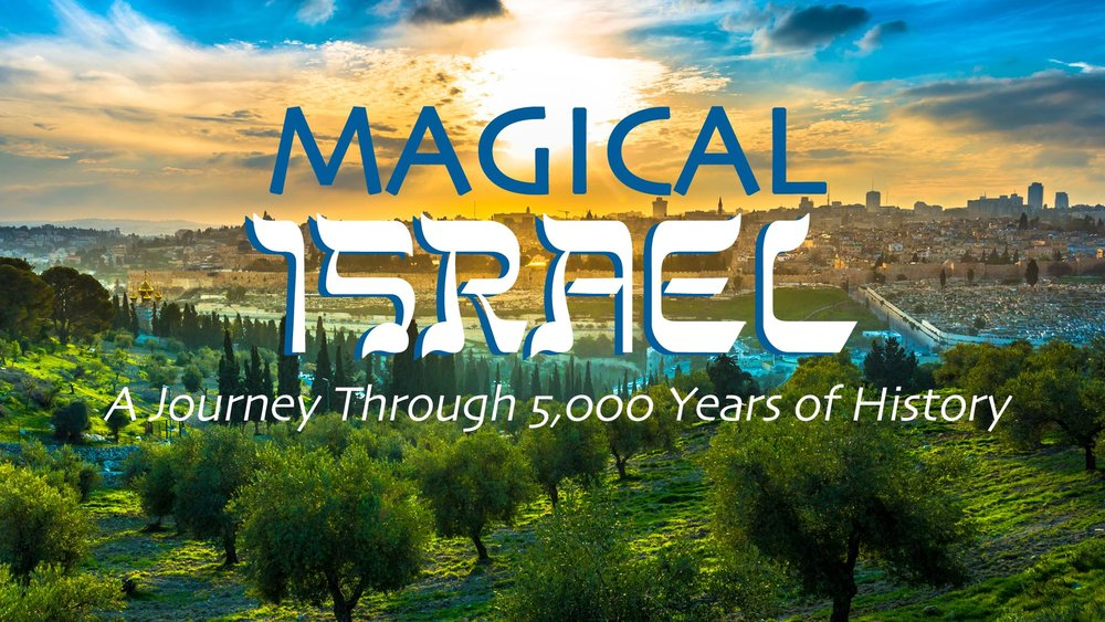 Magical Israel, A Journey Through 5,000 Years of History -