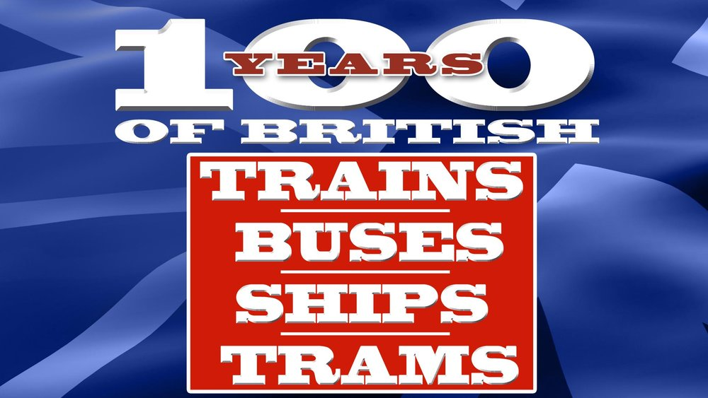100 Years of British Trains, Buses, Ships & Trams -