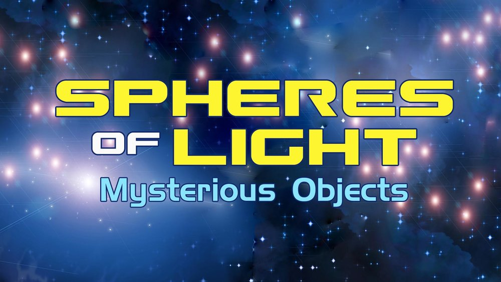 Spheres of Light: Mysterious Objects -