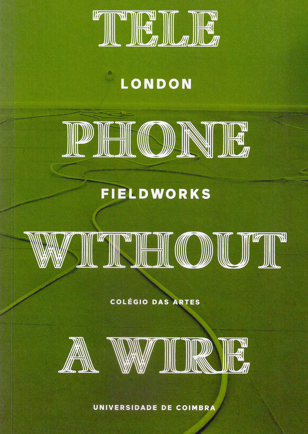 2016 - Catalog - TelePhone Without A Wire, by London FielworksExhibition organised by António Olaio, José Maçãs de Carvalho. Catalog design by Bruna de Sousa. Coimbra University, College of Arts, Ground Floor, 2016ISBN 978-989-99717-6-9