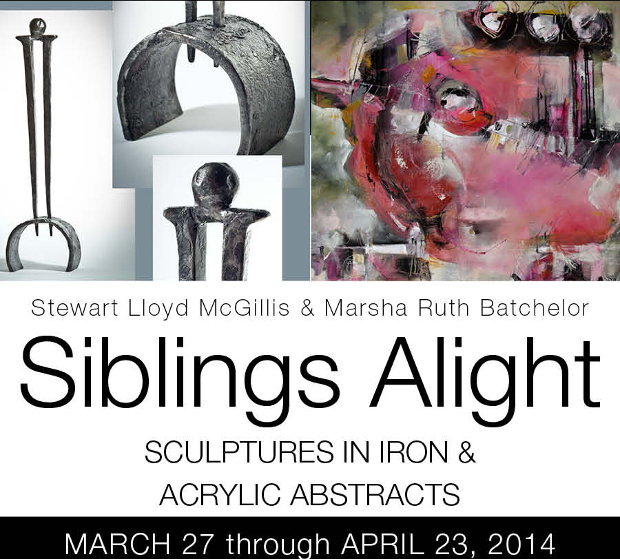 Stewart Lloyd McGillis &Marsha Ruth Batchelor - SIBLINGS ALIGHT: SCULPTURES OF IRON & ACRYLICS ABSTRACTSMar 27 - April 23 2014