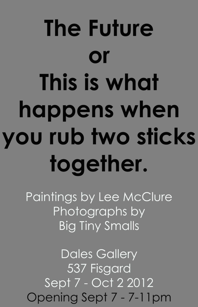 Big Tiny Smalls & Lee Mclure - THE FUTURE Sept 7 - Oct 2 2012