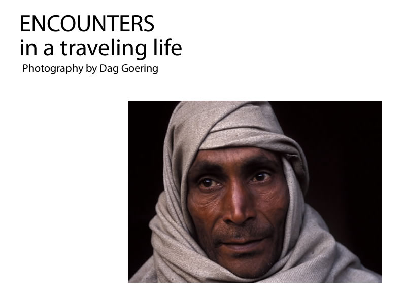 Dag Goering - ENCOUNTERS IN A TRAVELLING LIFE  March 1 - 31 2012