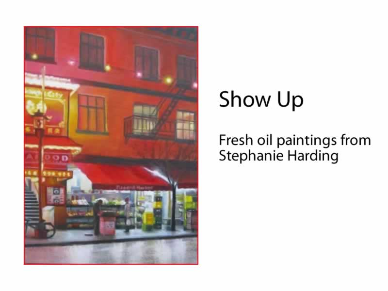 Stephanie Harding - SHOW UP : FRESH OIL PAINTINGS Sept 1 - 30 2011