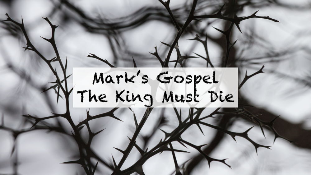 Marks Gospel - The King Must Die.png