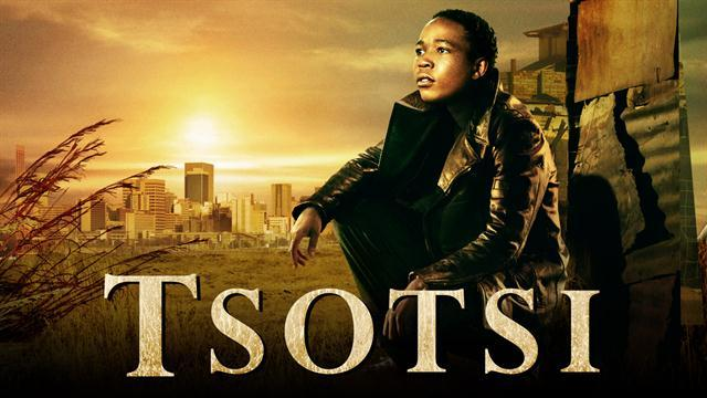TSOTSI    - A masterpiece of character development: a thug's struggles and scars, captured from the inside.