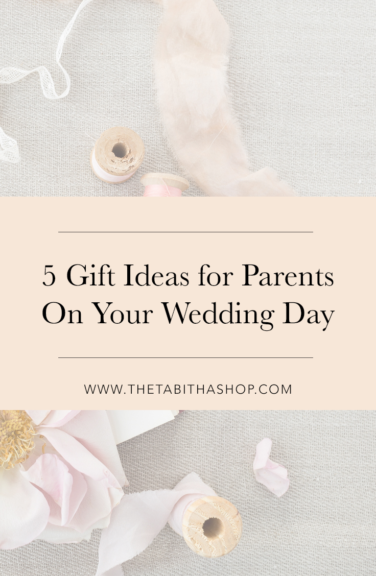 5 Gifts to Give to Your Parents on Your Wedding Day — The Tabitha Shop