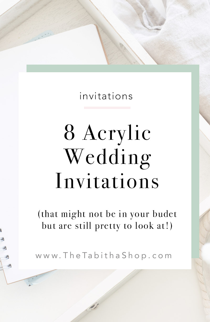 8 Acrylic Invites that might not be in your budget but are pretty