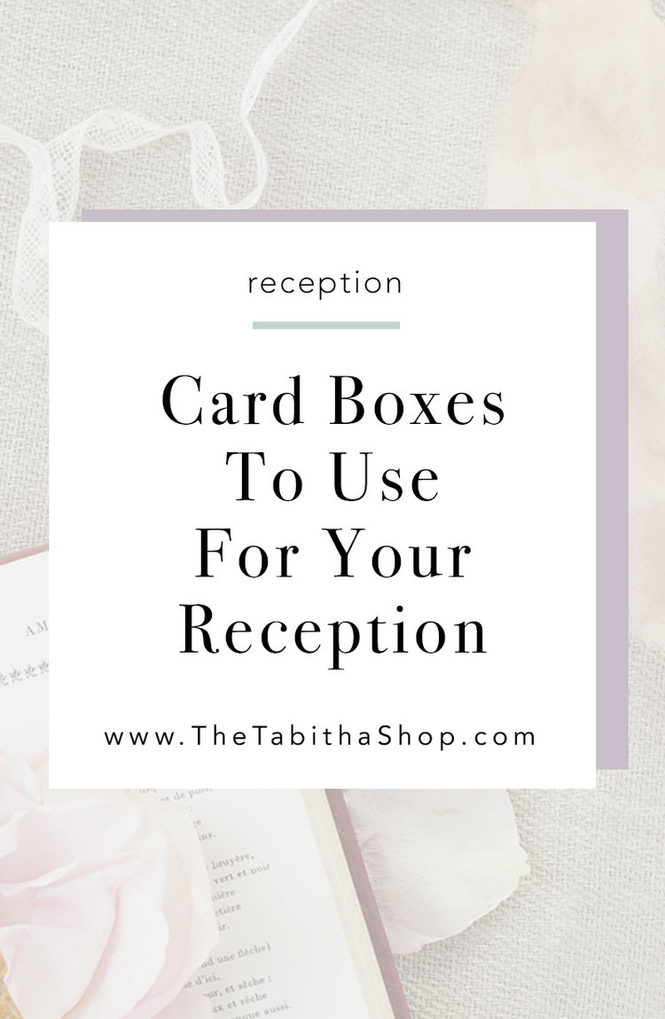 Card Boxes To Use At Your Reception The Tabitha Shop