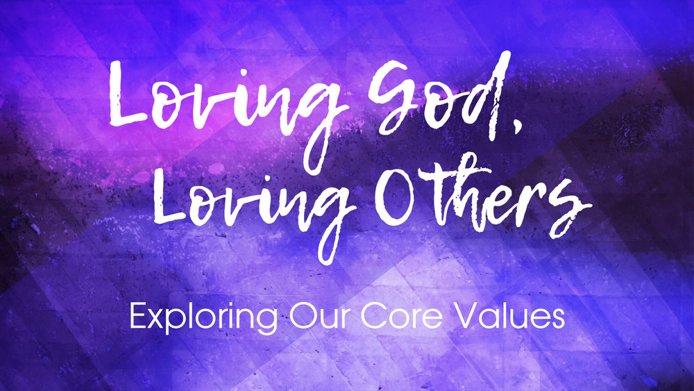 Loving God, Loving Others, Exploring Our Core Values