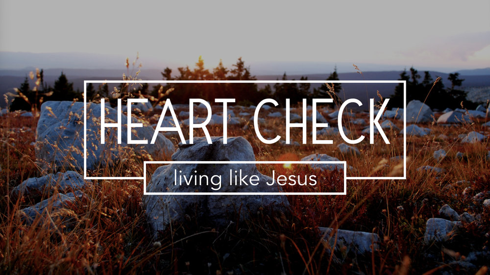 HEART CHECK, Living like Jesus