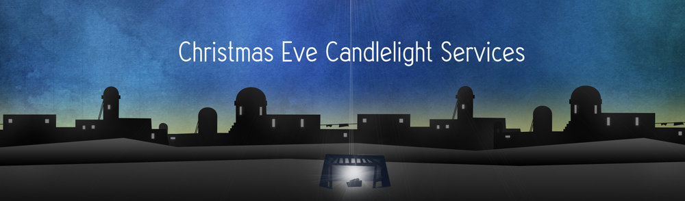 The Candlelight Services are at 3:00pm & 4:30pm on Sunday December 24th