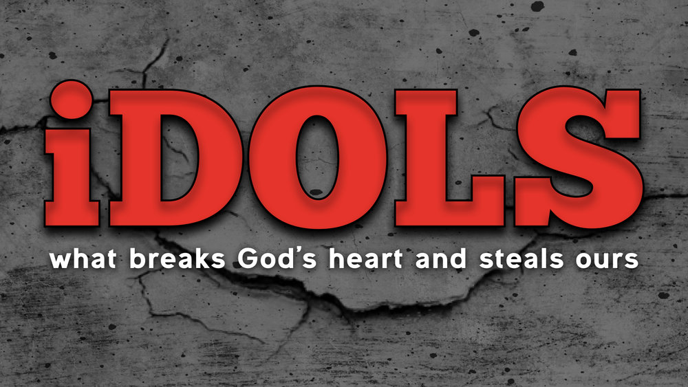 iDOLS - what breaks God's heart and steals ours