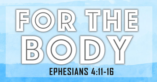 For-the-Body-Ephesians-4-Web-Ad-Picture-610x321.jpg