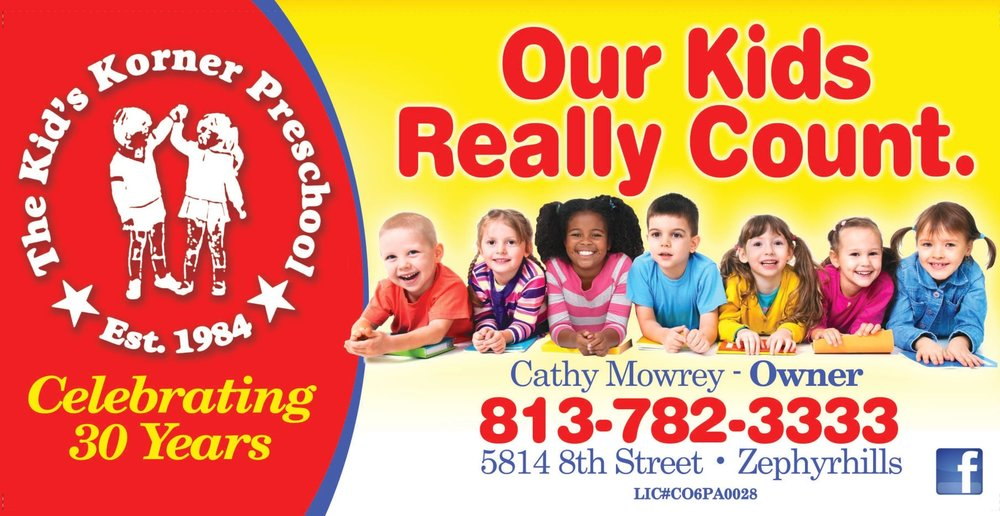 Kid's Korner Preschool    Address: 5814 8th St. Zephyrhills  Phone: 813-782-3333  Website: www.kidskornerzephyrhills.com  Email: kids.korner.zhills@verizon.net