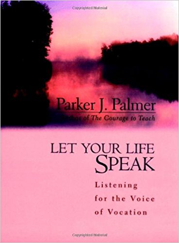 Let Your Life Speak - Parker Palmer