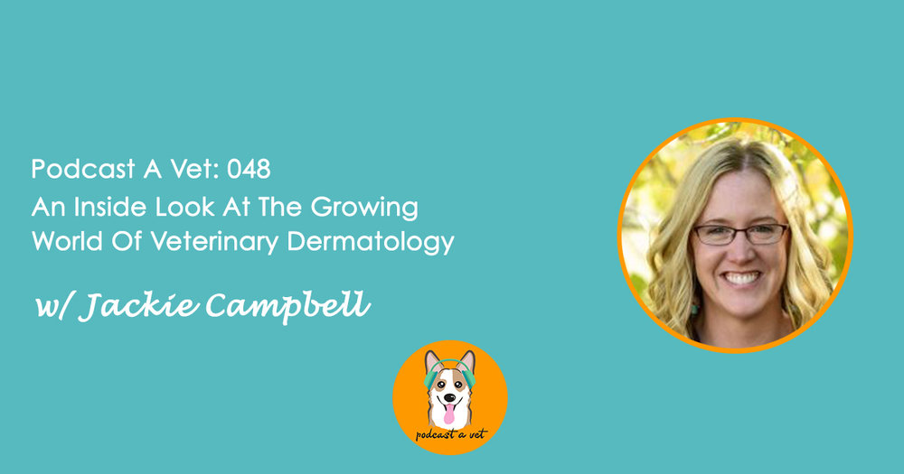 PAV 048: An Inside Look At The Growing World Of Veterinary Dermatology w/ Jackie Campbell