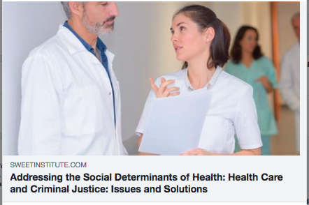 Addressing the Social determinants of Health: Health care and criminal Justice: issues and solutions