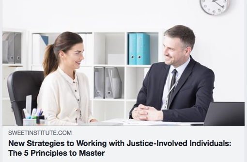 New Strategies to Working with Justice-Involved Individuals: The 5 Principles to Master