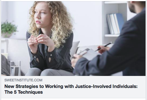 New Strategies to Working with Justice-Involved Individuals: The 5 Techniques