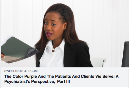 The Color Purple And The Patients And Clients We Serve: A Psychiatrist's Perspective, Part III