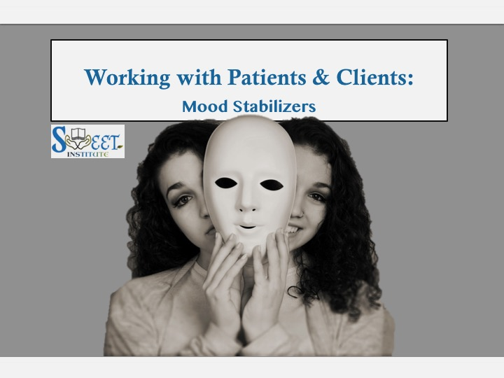 SWEET Institute- Working with Patients & Client Mood Stabilizers