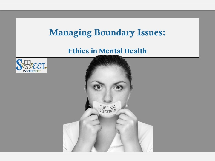 SWEET Institute Managing Boundary Issues: Ethics in Mental Health