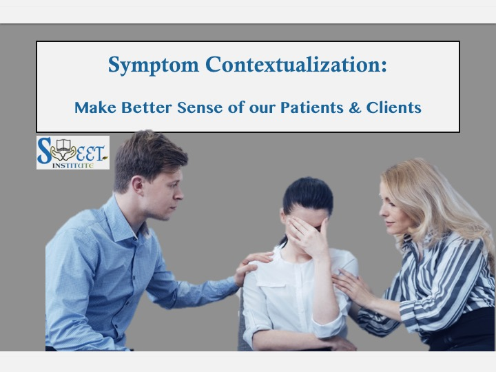SWEET Institute Symptom Contextualization Make better sense of our patients and clients