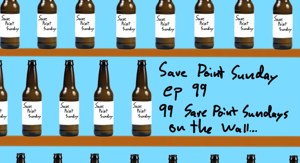 Episode 99: 99 Save Point Sundays On The Wall...