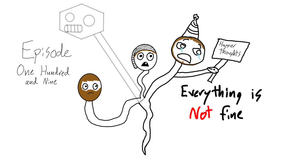 Episode 109: Everything is NOT fine