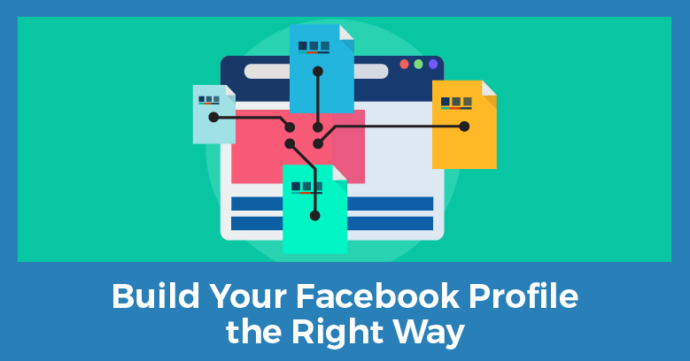 build your Facebook profile the right way