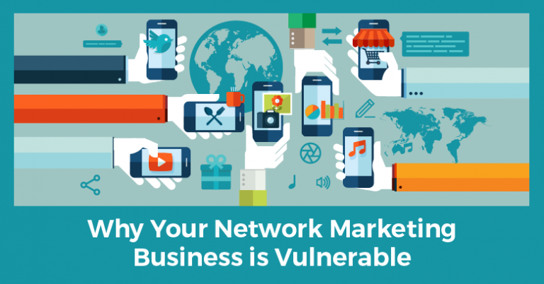 Why Your Network Marketing Business is Vulnerable