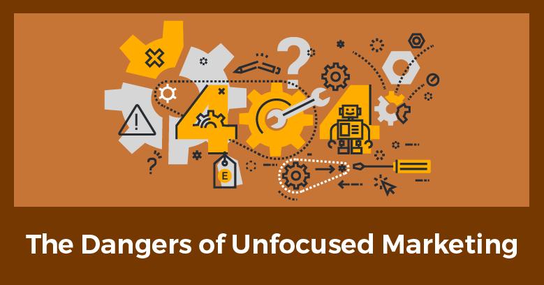 Dangers of unfocused marketing.png