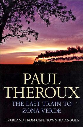 Theroux - Last Train to Zona Verde