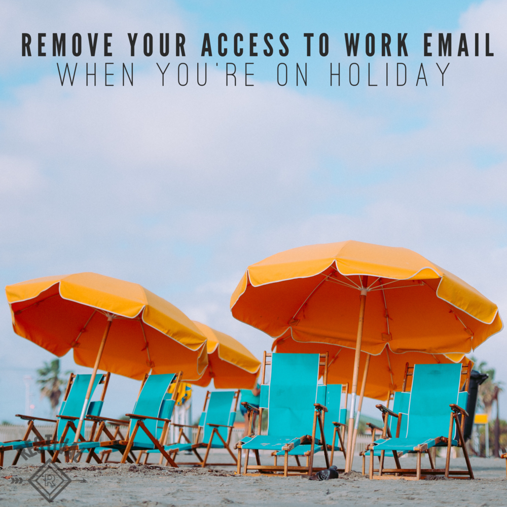 Remove your access to work email while you're on holiday. Take your time away to disconnect completely from work and let relaxation take over.