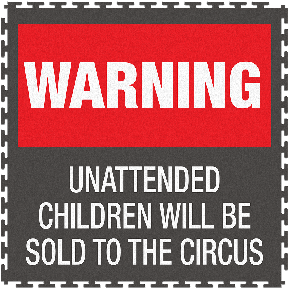 Unattended kids will be sold to the circus.png