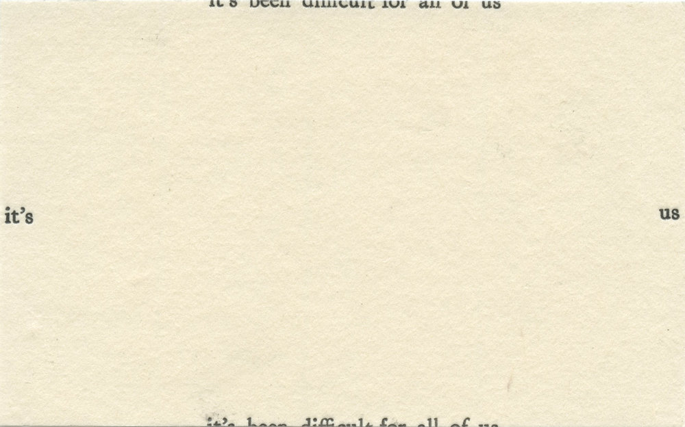 "Untitled  (it's been difficult for all of us) Letterpress on uwa senka, variable edition of 3, 2.75x4.5"" 2017"