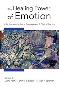 Fosha, D., Siegel, D., & Solomon, M. (2009).   The Healing Power of Emotion: Affective Neuroscience, Development & Clinical Practice.   New York: W. W. Norton & Company.