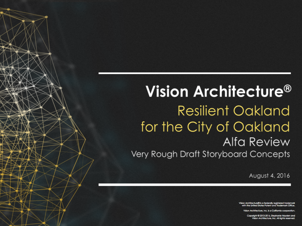 Vision Architecture Reviews City of Oakland's Resilient Oakland Storyboards, for Rockefeller Foundation's 100 Resilient Cities Centennial Challenge, with Oakland Constituents for Feedback - August 19, 2016: Sneak Preview: Resilient Connections & Smart Cities: Resilient Oakland Strategy