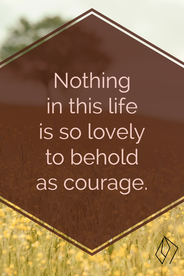 nothing so lovely to behold as #courage.jpg