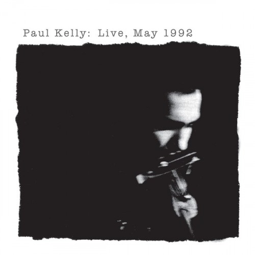 Paul Kelly Live May 1992 - 1992