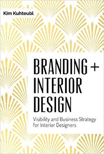 Branding + Interior Design: Visibility and Business Strategy for Interior Designers